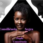 Consiliência Negra na superação da Dupla Consciência