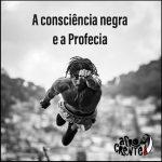 A consciência negra e a profecia