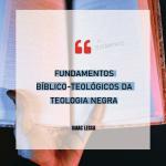 O que é Teologia Negra?